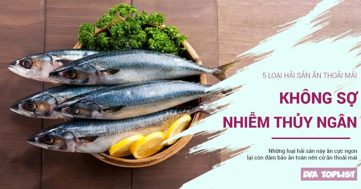 5 loại hải sản ngon, bổ, ăn thoải mái không sợ nhiễm độc thủy ngân